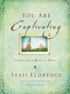 You Are Captivating (eBook): Celebrating a Mother's Heart